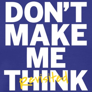 Don t Make Me Think - Men's Premium T-Shirt