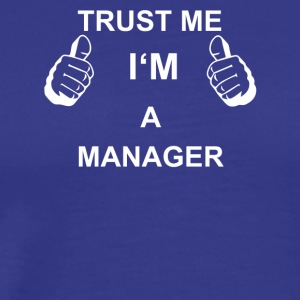 TRUST ME I M MANAGER - Men's Premium T-Shirt