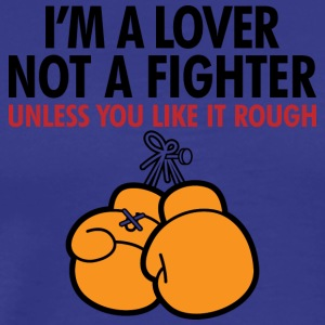 I'm A Lover Not A Fighter,Unless You Like It Rough - Men's Premium T-Shirt