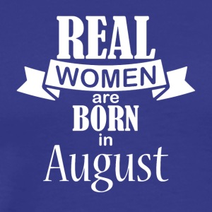 Real women born in August - Men's Premium T-Shirt