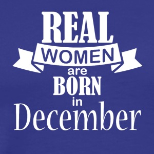 Real women born in December - Men's Premium T-Shirt