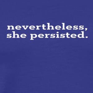 Nevertheless she persisted white text - Men's Premium T-Shirt