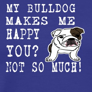 my bullsog makes me happy you not so much - Men's Premium T-Shirt