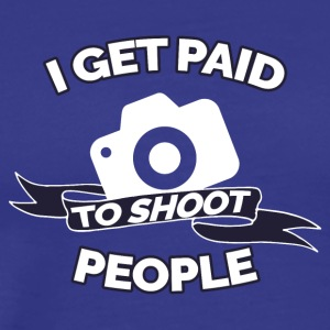 I GET PAID TO SHOOT PEOPLE PHOTOGRAPHY - Men's Premium T-Shirt