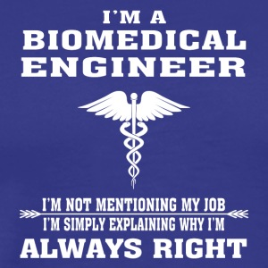 Biomedical Engineer Always Right - Funny T-shirt - Men's Premium T-Shirt