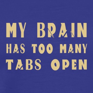 My Brain Has Too Many Tabs Open - Men's Premium T-Shirt