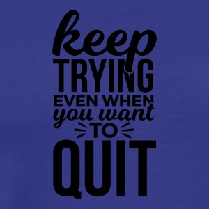 Never quit trying - Men's Premium T-Shirt