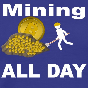 Mining Bitcoin BTC all day long White - Men's Premium T-Shirt