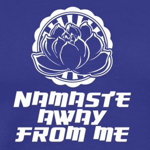 Namaste Away From Me. Lotus. Woman T-Shirt - Men's Premium T-Shirt