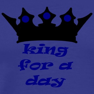 king for a day - Men's Premium T-Shirt