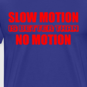 SLOW MOTION IS BETTER T shirt - Men's Premium T-Shirt
