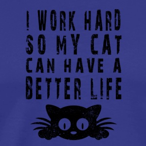 cat I work hard so my cat can have a better life - Men's Premium T-Shirt