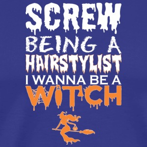 Screw Being Hairstylist Wanna Witch Halloween - Men's Premium T-Shirt