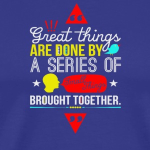 Great things are done by a series of brought - Men's Premium T-Shirt