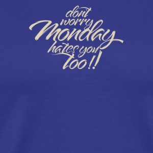 Dont wory monday hates you too - Men's Premium T-Shirt