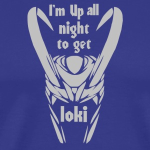 I m up all Night to get Loki - Men's Premium T-Shirt