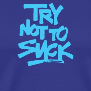 Try Not To Suck - Men's Premium T-Shirt