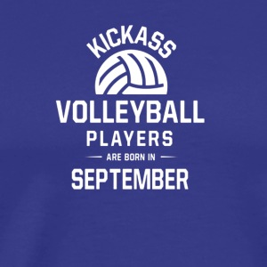 Volleyball Players Are Born In September - Men's Premium T-Shirt