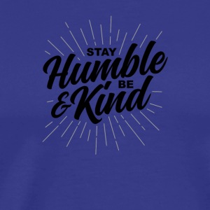 Stay Humble Be Kind - Men's Premium T-Shirt