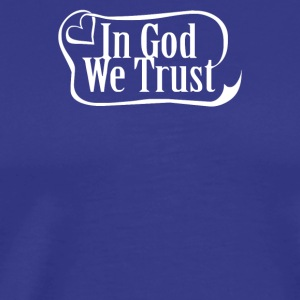 In God We Trust - Men's Premium T-Shirt