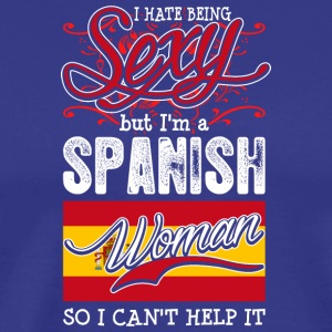 I Hate Being Sexy But Im A Spanish Woman - Men's Premium T-Shirt