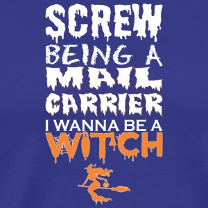 Screw Being Mail Carrier Wanna Witch Halloween - Men's Premium T-Shirt