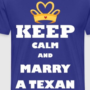 keep calm and marry a texan funny designs - Men's Premium T-Shirt