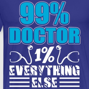 99% Doctor 1% Everything Else - Men's Premium T-Shirt