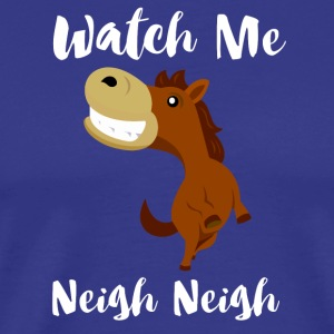 Watch me Neigh Neigh Funny Horse Lover