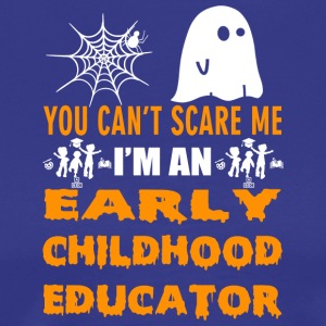 YOU CAN T SCARE ME I M AN EARLY CHILDHOOD EDUCATOR
