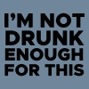 I'm Not Drunk Enough for This - Men's Premium T-Shirt