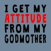 I Get My Attitude From My Godmother - Men's Premium T-Shirt