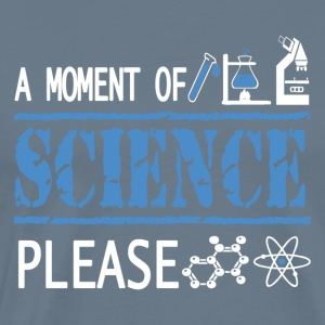 A Moment of Science, Please - Science Not Slience - Men's Premium T-Shirt
