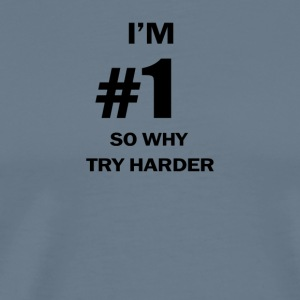 IM NUMBER ONE SO WHY TRY HARDER - Men's Premium T-Shirt