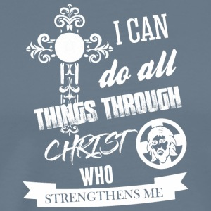 I Can Do Things Through Christ Who Strengthens Me - Men's Premium T-Shirt