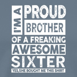 I'm A Proud Brother Of A Freaking Awesome Sixter - Men's Premium T-Shirt