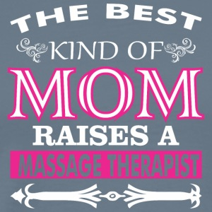 The Best Kind Of Mom Raises A Massage Therapist - Men's Premium T-Shirt