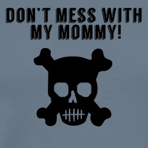 Don't Mess With My Mommy - Men's Premium T-Shirt