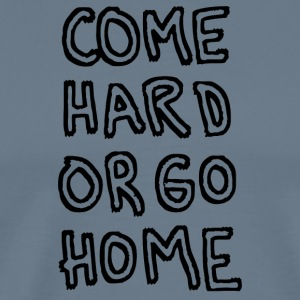 Come Hard or Go Home Hand Written - Men's Premium T-Shirt