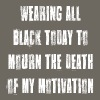 Wearing Black to Mourn Death of My Motivation T Sh - Men's Premium T-Shirt