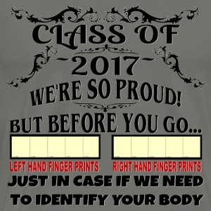 Class of 2017 We're So Proud But Before You Go - Men's Premium T-Shirt