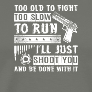I'll Just Shoot You And Be Done With It T-Shirt - Men's Premium T-Shirt