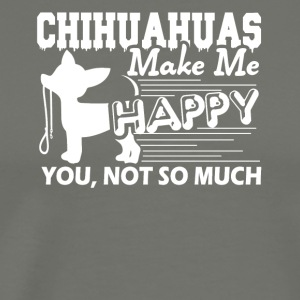 Chihuahuas Make Me Happy Shirt - Men's Premium T-Shirt