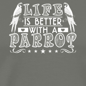 Life is better with a Parrot Shirt - Men's Premium T-Shirt