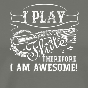 I Play Flute Therefore I Am Awesome - Men's Premium T-Shirt