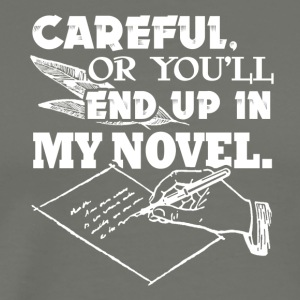 Careful Or You'll End Up In My Novel Writer - Men's Premium T-Shirt