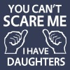 You can't scare me. I have daughters - Men's Premium T-Shirt
