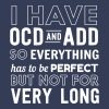 I have OCD and ADD so everything has to be perfect - Men's Premium T-Shirt