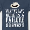 What We Have Here Is A Failure To Communicate - Men's Premium T-Shirt