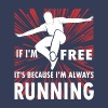 Freerunning - If i'm free it's because i'm always  - Men's Premium T-Shirt